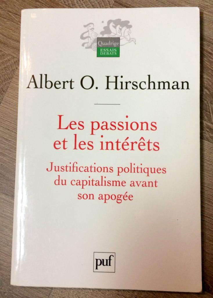 Albert O. Hirschman - Les passions et les intérêts - Justification politiques du capitalisme avant son apogée